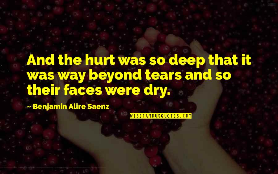 Foreknew Quotes By Benjamin Alire Saenz: And the hurt was so deep that it