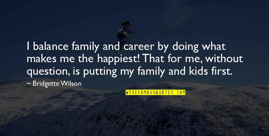 Foreknew Quotes By Bridgette Wilson: I balance family and career by doing what