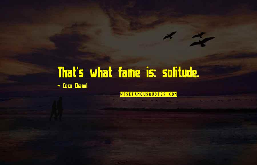 Foreknew Quotes By Coco Chanel: That's what fame is: solitude.
