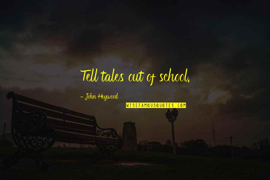 Foreknew Quotes By John Heywood: Tell tales out of school.