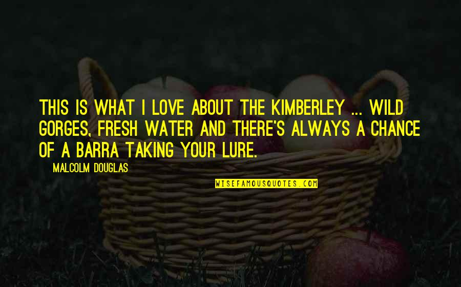 Foreknew Quotes By Malcolm Douglas: This is what I love about the Kimberley