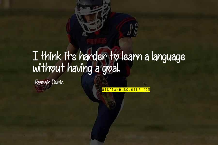 Foreknew Quotes By Romain Duris: I think it's harder to learn a language