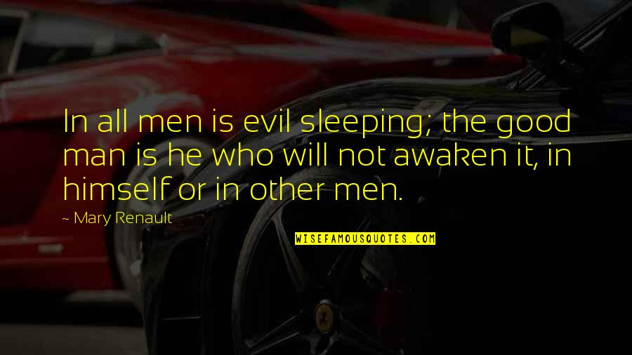 Forenamed Quotes By Mary Renault: In all men is evil sleeping; the good