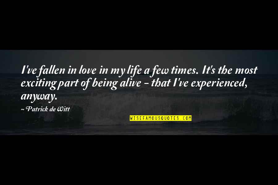 Forenamed Quotes By Patrick DeWitt: I've fallen in love in my life a
