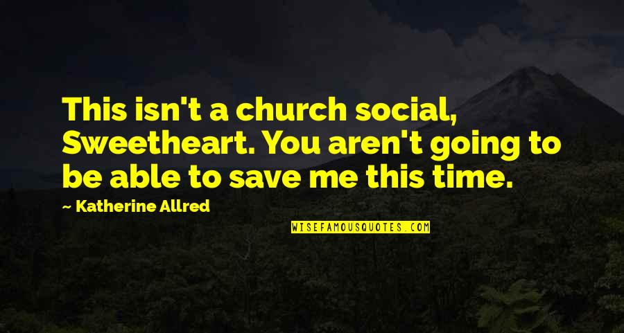 Forensic Chemistry Quotes By Katherine Allred: This isn't a church social, Sweetheart. You aren't