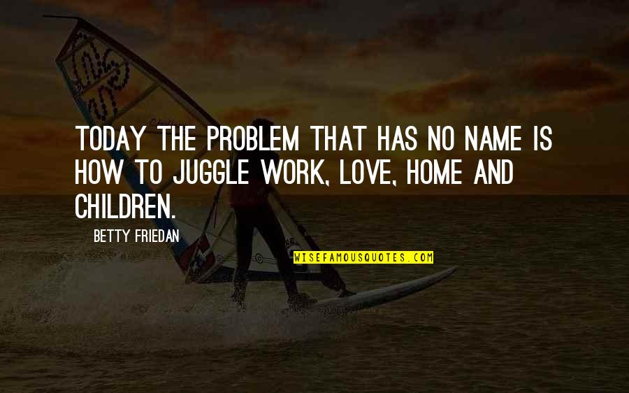 Forerunneth Quotes By Betty Friedan: Today the problem that has no name is
