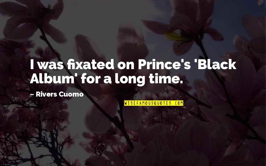 Forerunneth Quotes By Rivers Cuomo: I was fixated on Prince's 'Black Album' for