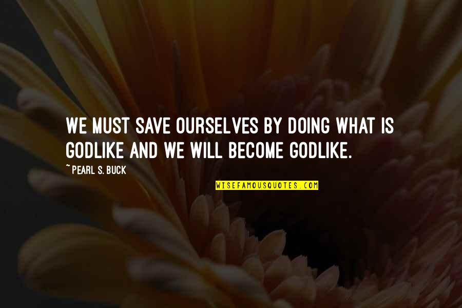 Foreseer Quotes By Pearl S. Buck: We must save ourselves by doing what is