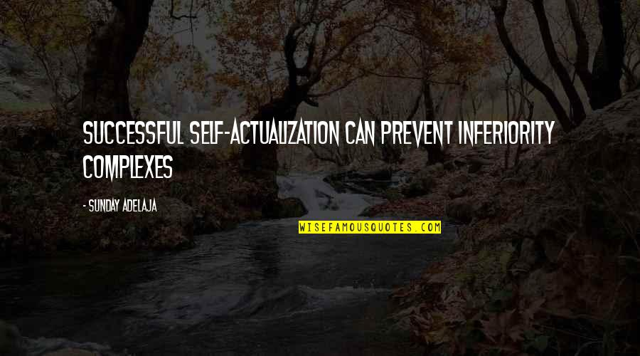 Foreseer Quotes By Sunday Adelaja: Successful self-actualization can prevent inferiority complexes
