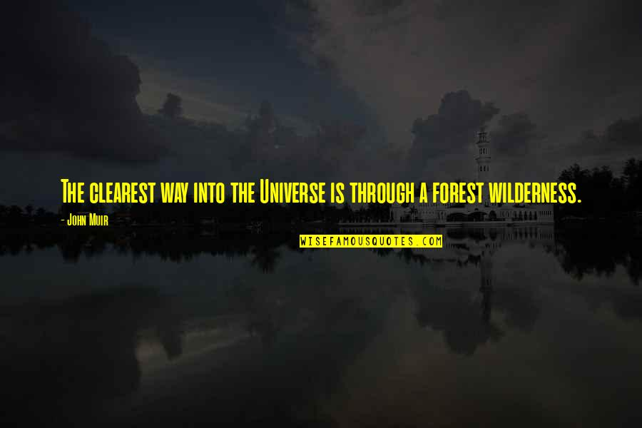 Forest Animals Quotes By John Muir: The clearest way into the Universe is through