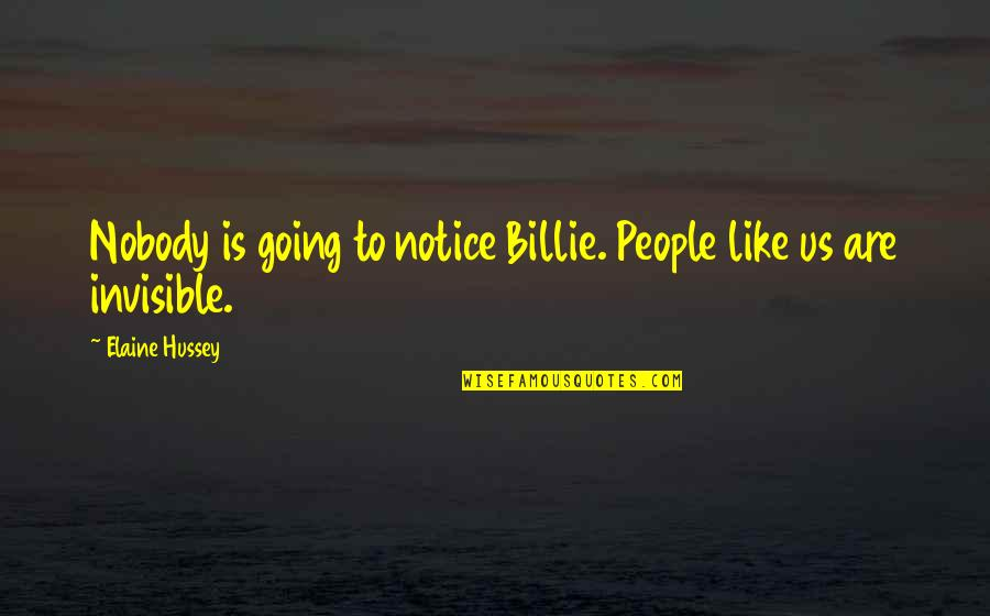 Forest Whitaker Quotes By Elaine Hussey: Nobody is going to notice Billie. People like