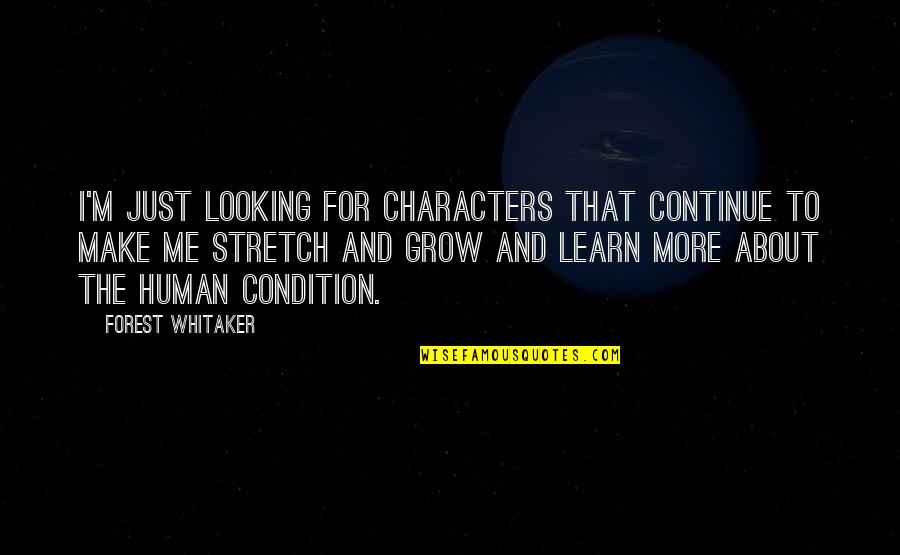 Forest Whitaker Quotes By Forest Whitaker: I'm just looking for characters that continue to