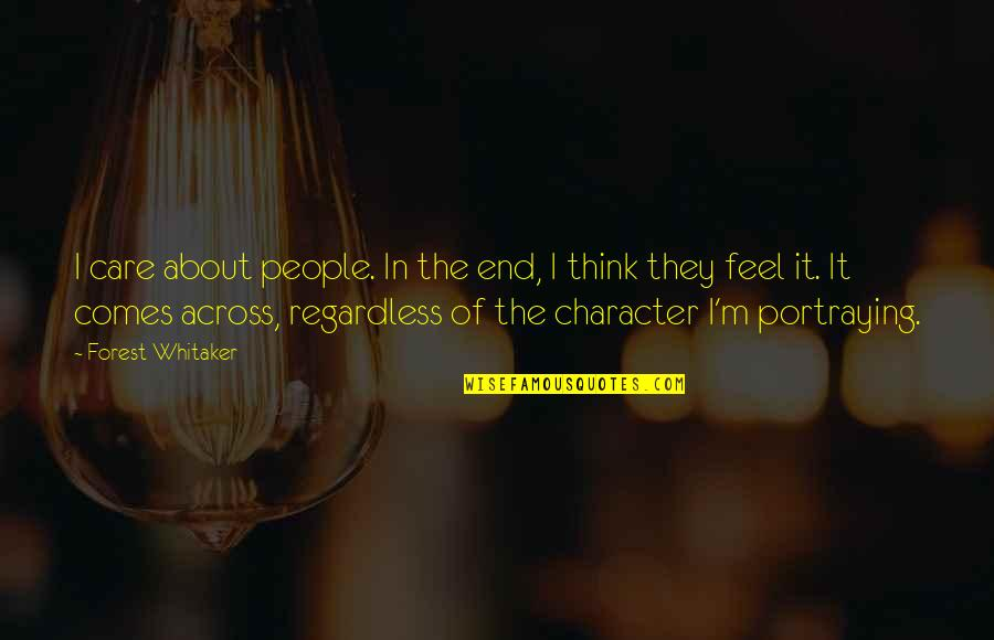 Forest Whitaker Quotes By Forest Whitaker: I care about people. In the end, I