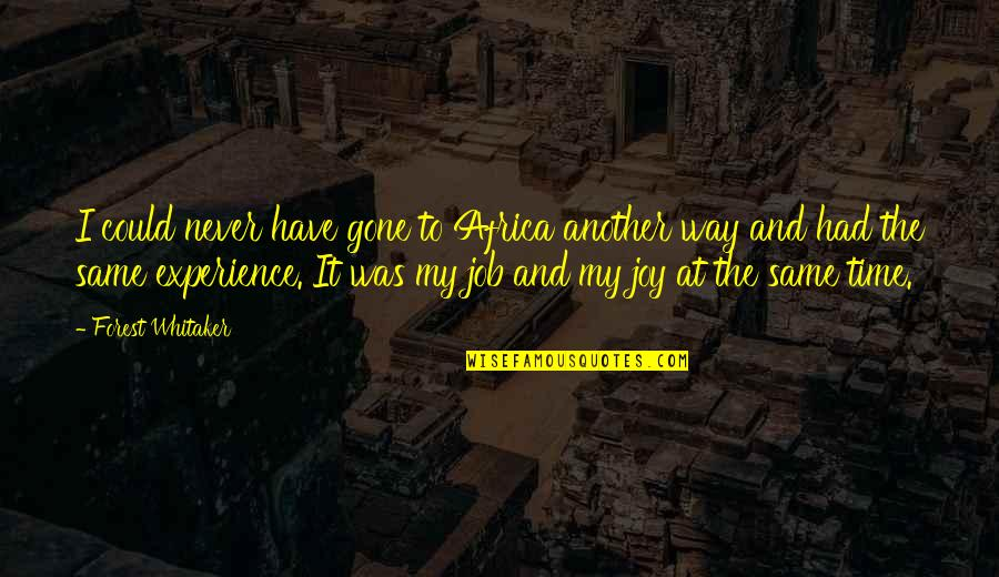 Forest Whitaker Quotes By Forest Whitaker: I could never have gone to Africa another