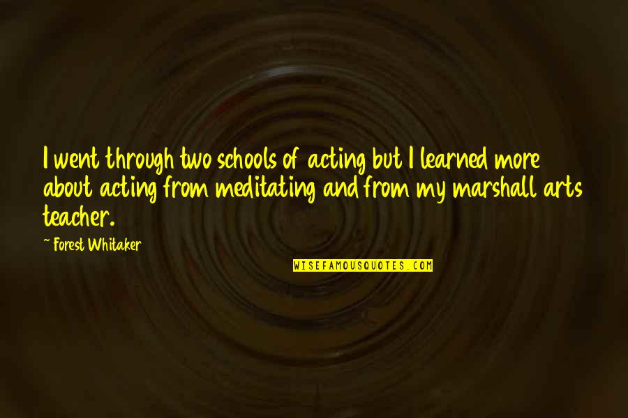 Forest Whitaker Quotes By Forest Whitaker: I went through two schools of acting but