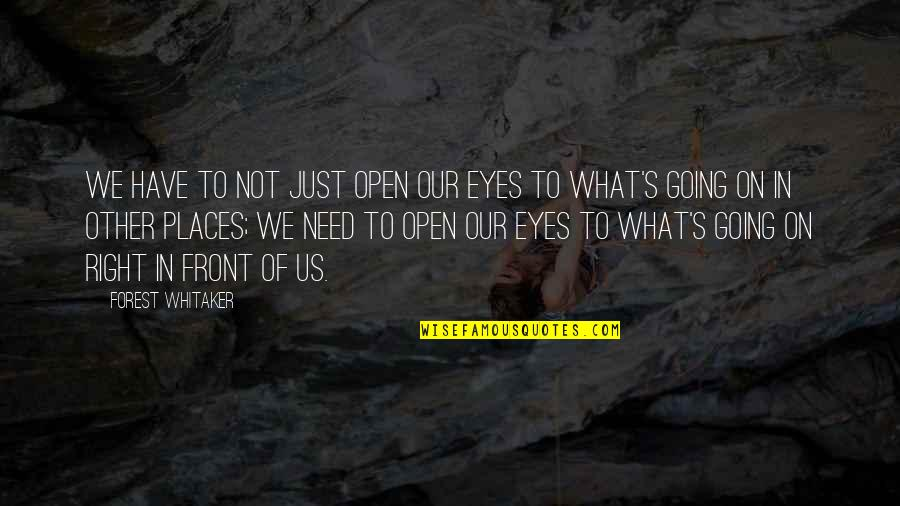 Forest Whitaker Quotes By Forest Whitaker: We have to not just open our eyes