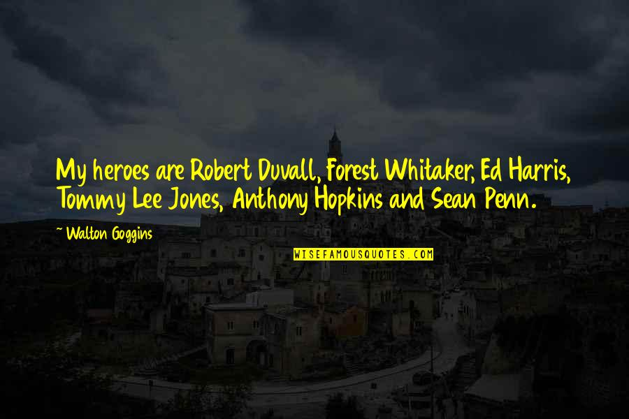 Forest Whitaker Quotes By Walton Goggins: My heroes are Robert Duvall, Forest Whitaker, Ed