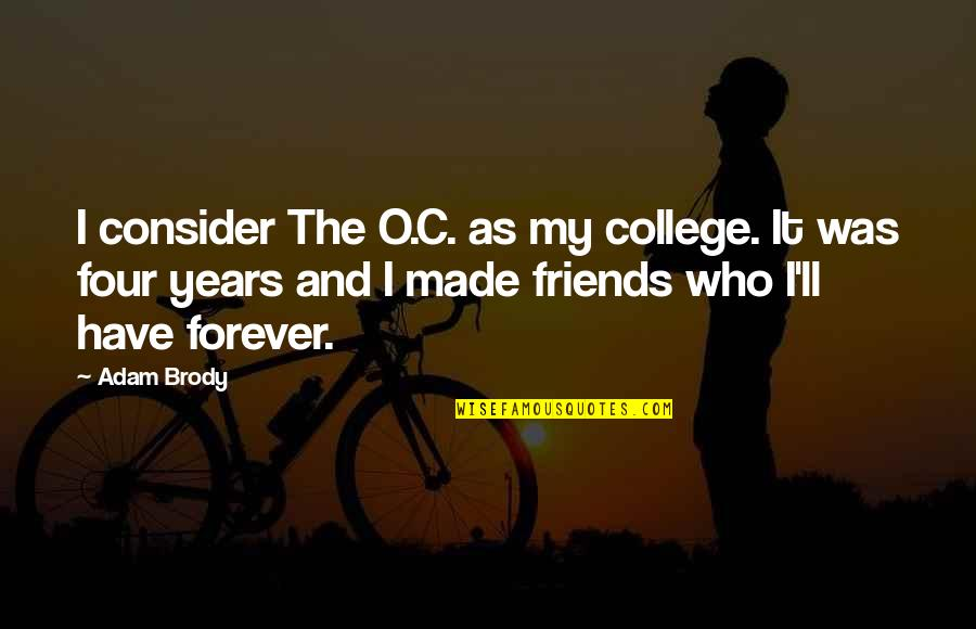Forever Best Friends Quotes By Adam Brody: I consider The O.C. as my college. It