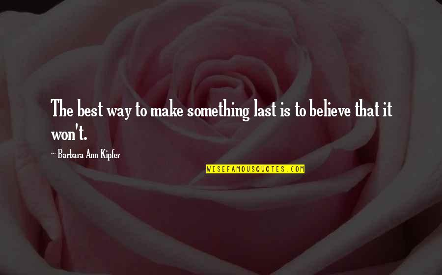 Forever Best Friends Quotes By Barbara Ann Kipfer: The best way to make something last is