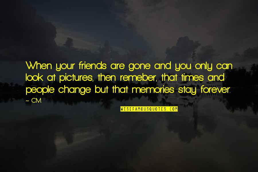 Forever Best Friends Quotes By C.M.: When your friends are gone and you only