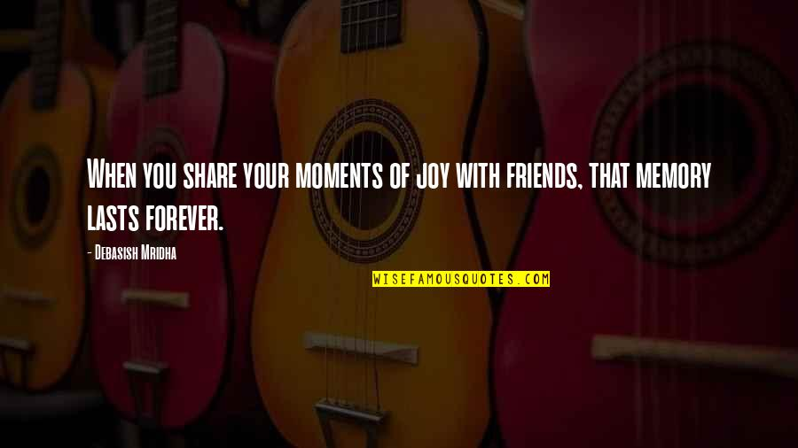 Forever Best Friends Quotes By Debasish Mridha: When you share your moments of joy with