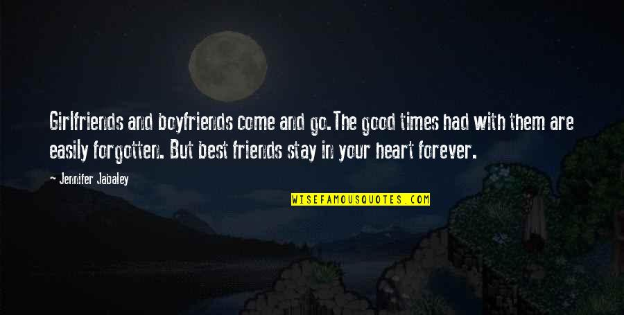 Forever Best Friends Quotes By Jennifer Jabaley: Girlfriends and boyfriends come and go.The good times