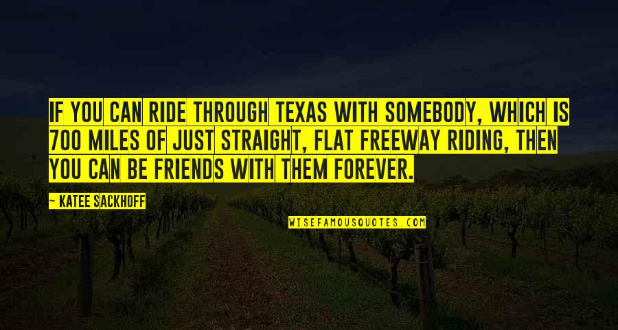 Forever Best Friends Quotes By Katee Sackhoff: If you can ride through Texas with somebody,