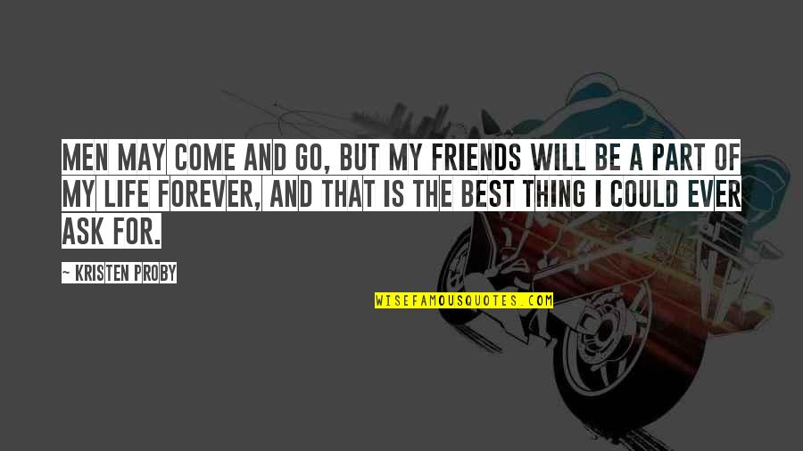 Forever Best Friends Quotes By Kristen Proby: Men may come and go, but my friends