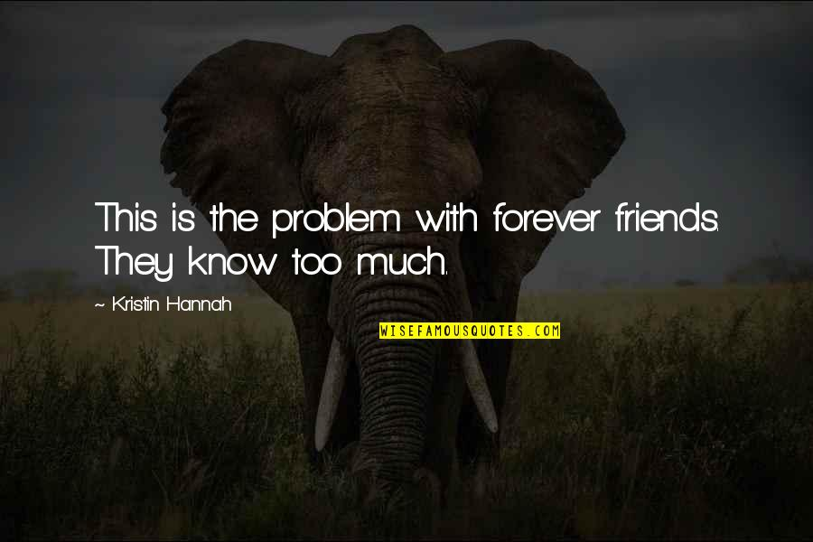 Forever Best Friends Quotes By Kristin Hannah: This is the problem with forever friends. They