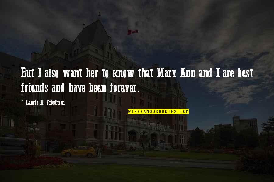 Forever Best Friends Quotes By Laurie B. Friedman: But I also want her to know that