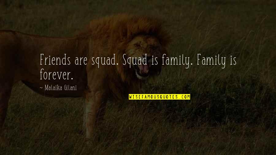 Forever Best Friends Quotes By Malaika Gilani: Friends are squad. Squad is family. Family is