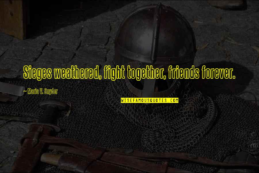 Forever Best Friends Quotes By Maria V. Snyder: Sieges weathered, fight together, friends forever.