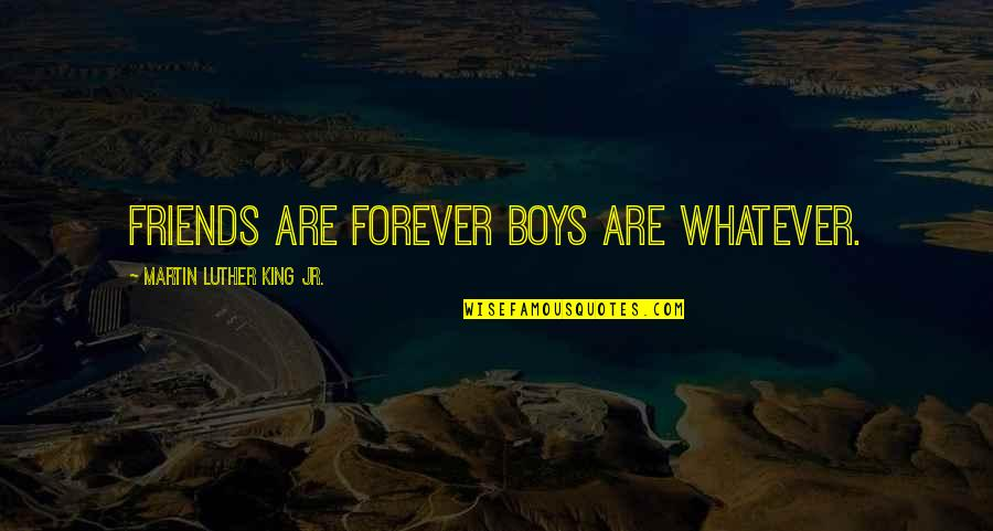 Forever Best Friends Quotes By Martin Luther King Jr.: Friends are forever Boys are whatever.