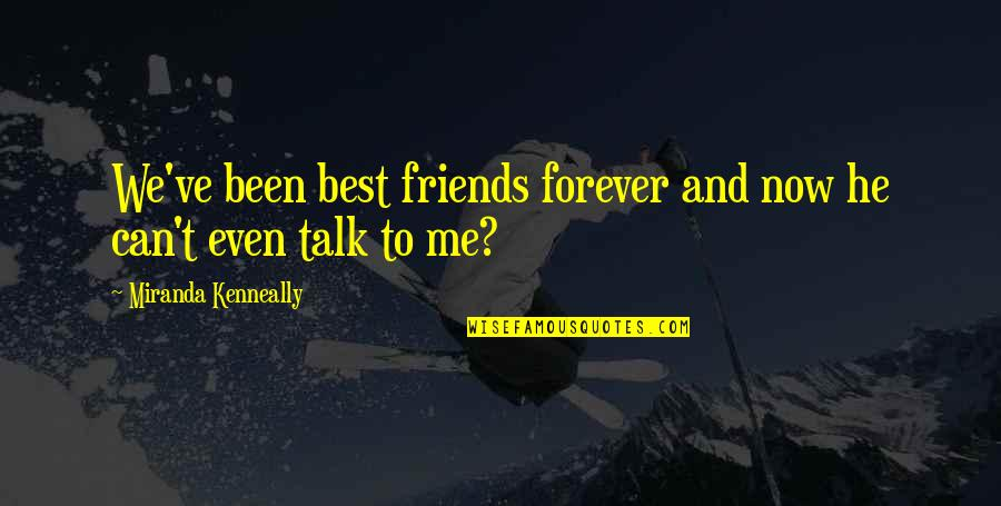 Forever Best Friends Quotes By Miranda Kenneally: We've been best friends forever and now he