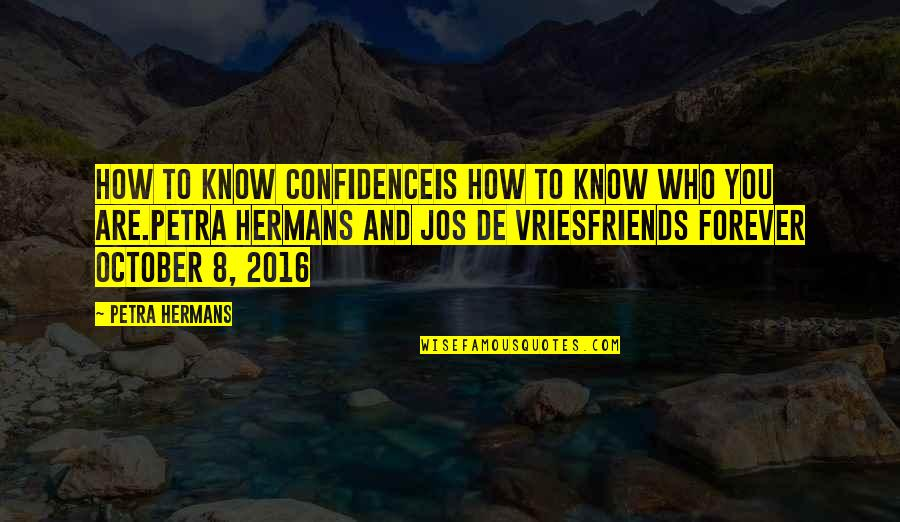 Forever Best Friends Quotes By Petra Hermans: How to know Confidenceis how to know who