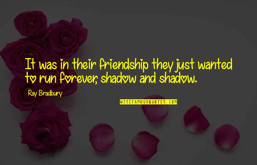 Forever Best Friends Quotes By Ray Bradbury: It was in their friendship they just wanted