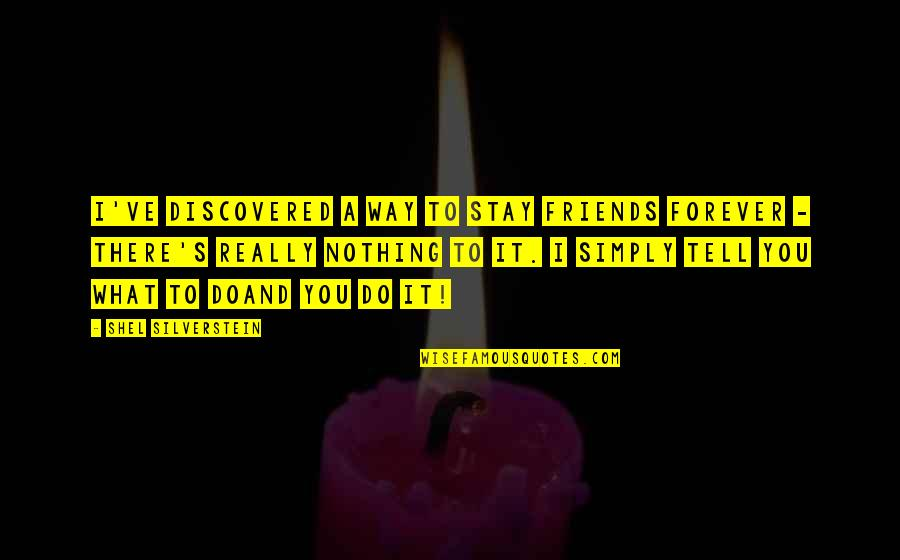 Forever Best Friends Quotes By Shel Silverstein: I've discovered a way to stay friends forever