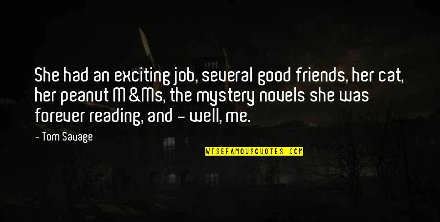 Forever Best Friends Quotes By Tom Savage: She had an exciting job, several good friends,