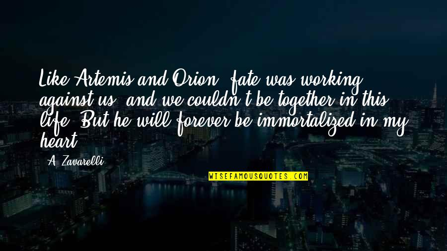Forever In My Heart Quotes By A. Zavarelli: Like Artemis and Orion, fate was working against