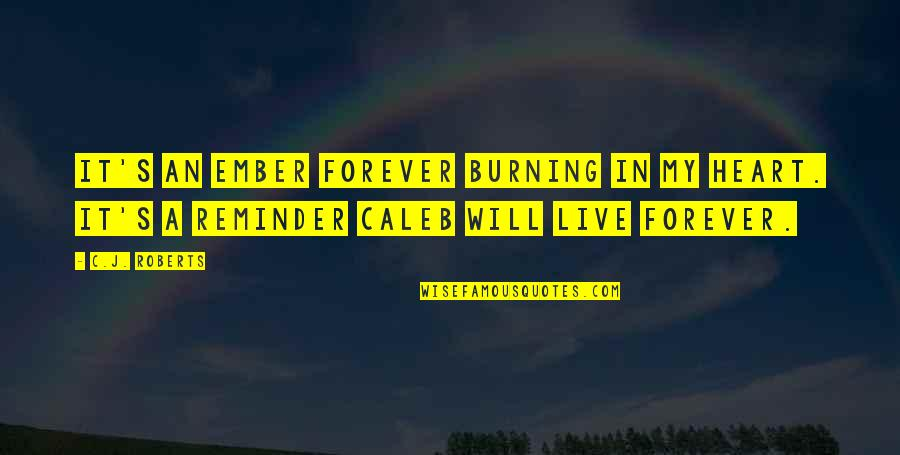 Forever In My Heart Quotes By C.J. Roberts: It's an ember forever burning in my heart.