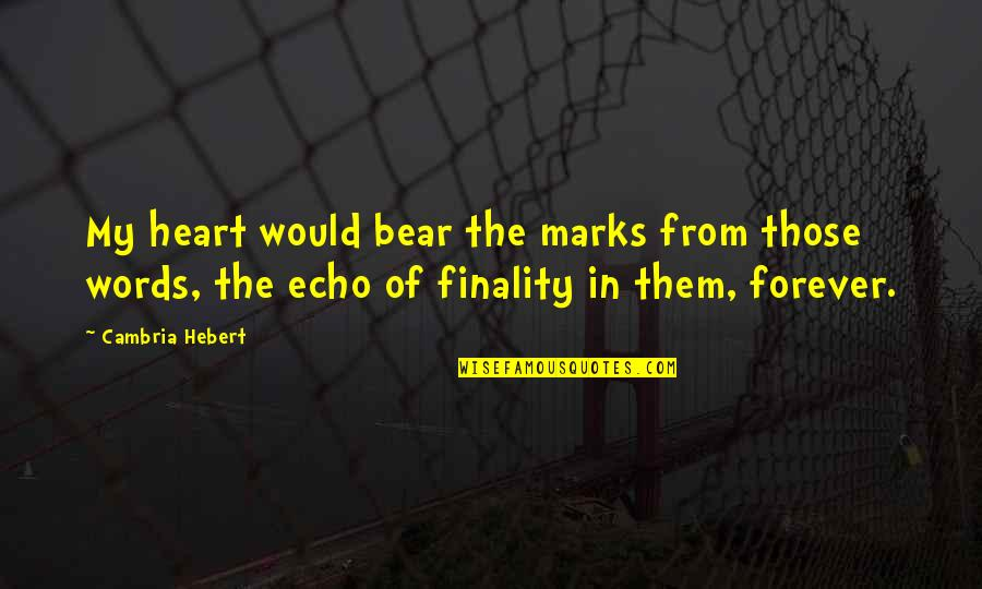 Forever In My Heart Quotes By Cambria Hebert: My heart would bear the marks from those
