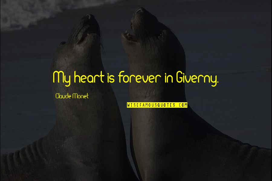 Forever In My Heart Quotes By Claude Monet: My heart is forever in Giverny.