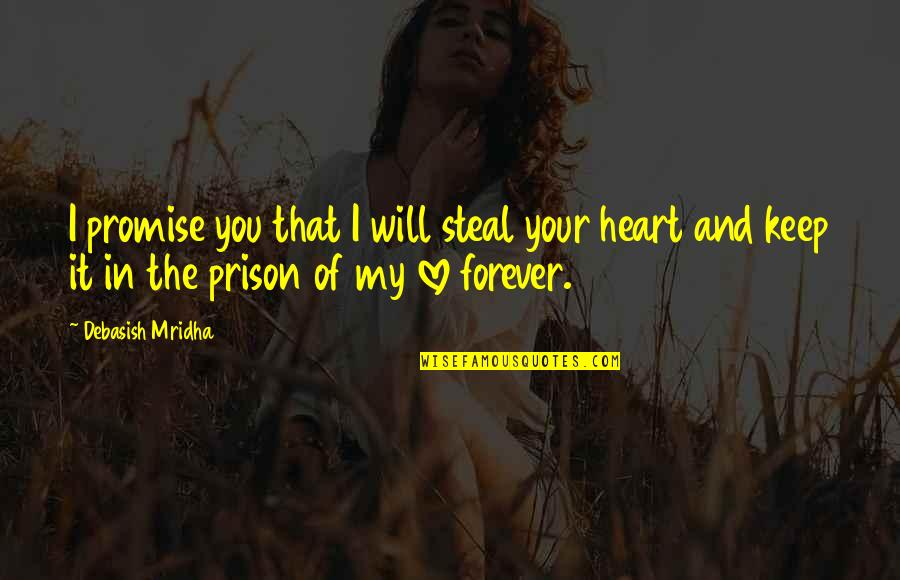 Forever In My Heart Quotes By Debasish Mridha: I promise you that I will steal your