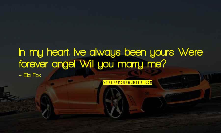 Forever In My Heart Quotes By Ella Fox: In my heart, I've always been yours. We're