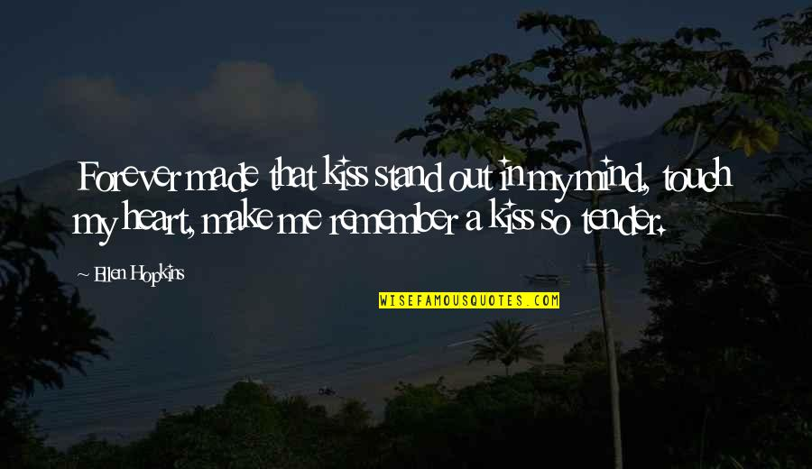 Forever In My Heart Quotes By Ellen Hopkins: Forever made that kiss stand out in my