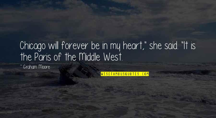 """Forever In My Heart Quotes By Graham Moore: Chicago will forever be in my heart,"""" she"""