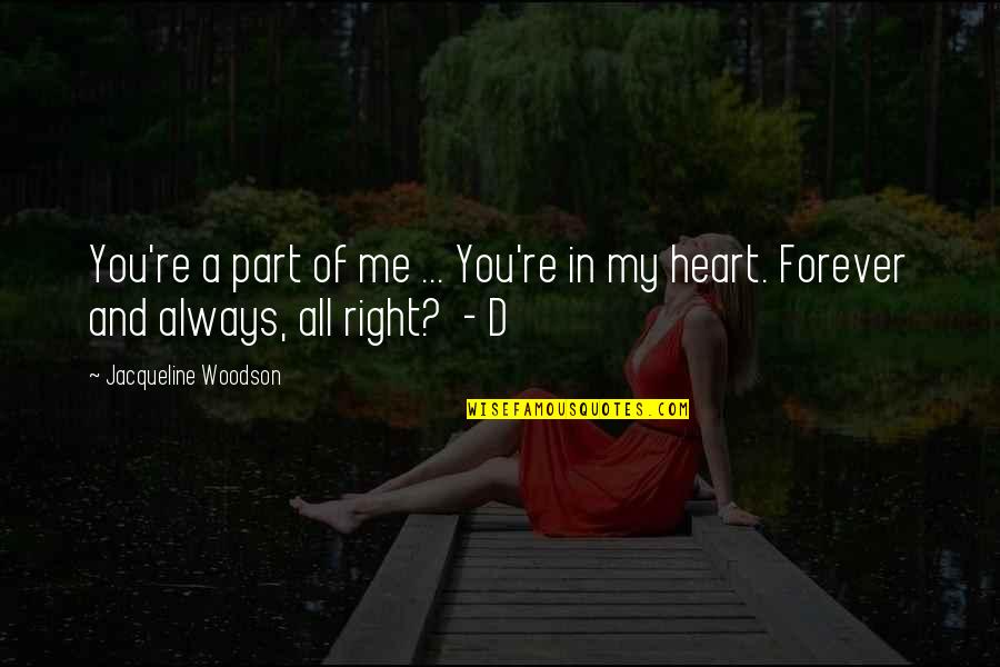 Forever In My Heart Quotes By Jacqueline Woodson: You're a part of me ... You're in