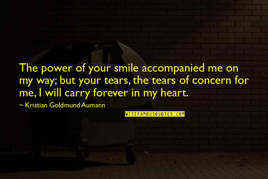 Forever In My Heart Quotes By Kristian Goldmund Aumann: The power of your smile accompanied me on