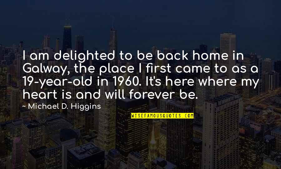 Forever In My Heart Quotes By Michael D. Higgins: I am delighted to be back home in