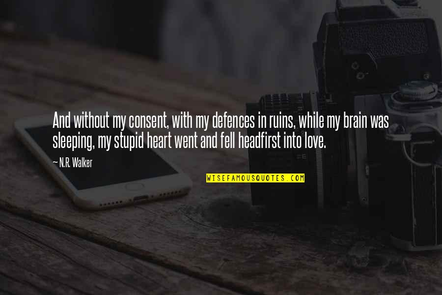 Forever In My Heart Quotes By N.R. Walker: And without my consent, with my defences in